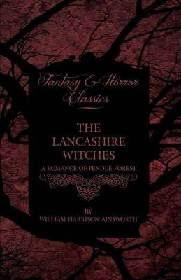 The Lancashire Witches, A Romance Of Pendle Forest Cover Image