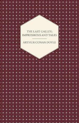 The Last Galley; Impressions And Tales Cover Image