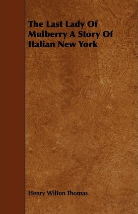 The Last Lady Of Mulberry A Story Of Italian New York Cover Image