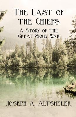 The Last Of The Chiefs; A Story Of The Great Sioux War Cover Image