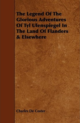 The Legend Of The Glorious Adventures Of Tyl Ulenspiegel In The Land Of Flanders & Elsewhere Cover Image