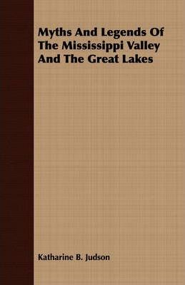 Myths And Legends Of The Mississippi Valley And The Great Lakes Cover Image