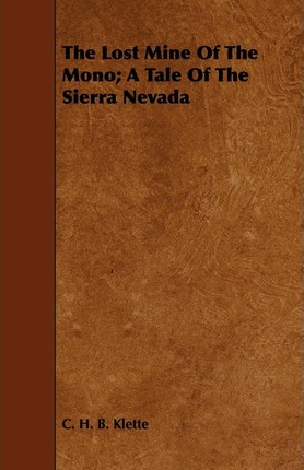 The Lost Mine Of The Mono; A Tale Of The Sierra Nevada Cover Image