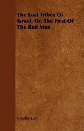 The Lost Tribes Of Israel, Or, The First Of The Red Men Cover Image
