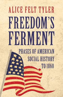 Freedom's Ferment - Phases Of American Social History To 1860 Cover Image