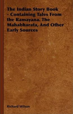 The Indian Story Book - Containing Tales From the Ramayana. The Mahabharata, And Other Early Sources Cover Image