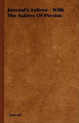Juvenal's Satires - With The Satires Of Persius Cover Image