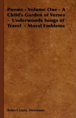Poems - Volume One - A Child's Garden of Verses - Underwoods Songs of Travel - Moral Emblems Cover Image