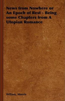 News from Nowhere or An Epoch of Rest - Being Some Chapters from A Utopian Romance Cover Image