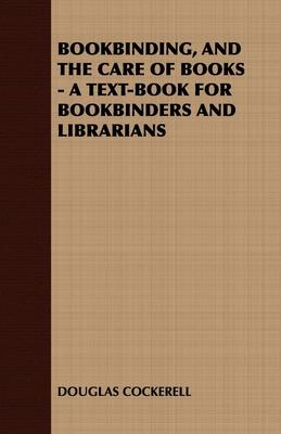 Astrosadventuresbookclub.com Bookbinding, and the Care of Books - A Text-Book for Bookbinders and Librarians Image