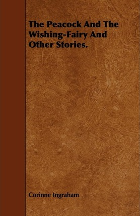 The Peacock And The Wishing-Fairy And Other Stories. Cover Image