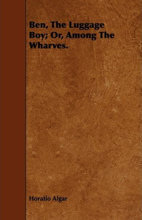 Ben, The Luggage Boy; Or, Among The Wharves. Cover Image