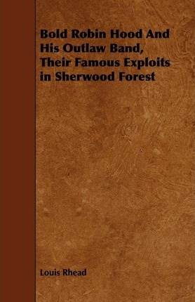 Bold Robin Hood And His Outlaw Band, Their Famous Exploits in Sherwood Forest Cover Image