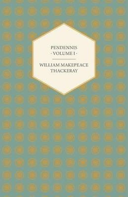 Pendennis - Works OF William Makepeace Thackeray Volume I Cover Image
