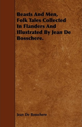 Beasts And Men, Folk Tales Collected In Flanders And Illustrated By Jean De Bosschere. Cover Image