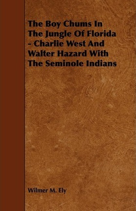 The Boy Chums In The Jungle Of Florida - Charlie West And Walter Hazard With The Seminole Indians Cover Image