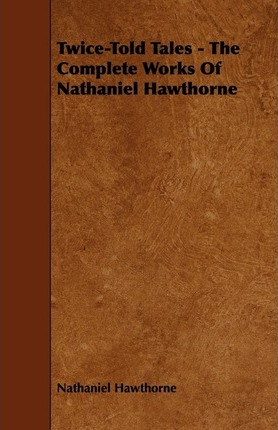 Twice-Told Tales - The Complete Works Of Nathaniel Hawthorne Cover Image