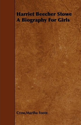 Harriet Beecher Stowe; A Biography For Girls Cover Image