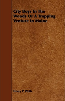 City Boys In The Woods Or A Trapping Venture In Maine Cover Image