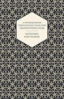 A Wonder-Book - Tanglewood Tales, And Grandfather's Chair Cover Image