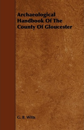 Archaeological Handbook Of The County Of Gloucester
