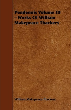 Pendennis Volume III - Works Of William Makepeace Thackery Cover Image
