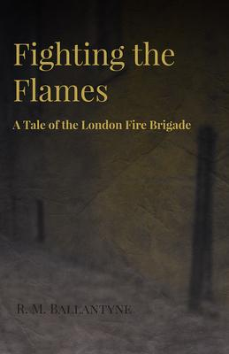 Fighting The Flames - A Tale Of The London Fire Brigade Cover Image