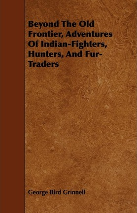Beyond The Old Frontier, Adventures Of Indian-Fighters, Hunters, And Fur-Traders Cover Image