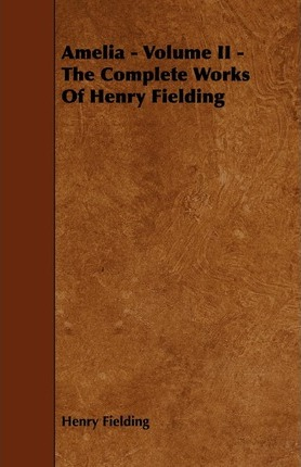 Amelia - Volume II - The Complete Works Of Henry Fielding Cover Image