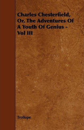 Charles Chesterfield, Or, The Adventures Of A Youth Of Genius - Vol III Cover Image
