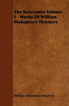 The Newcomes Volume I - Works Of William Makepeace Thackery Cover Image
