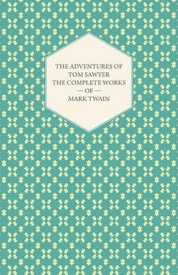 The Adventures Of Tom Sawyer - The Complete Works Of Mark Twain Cover Image