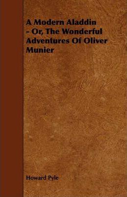 A Modern Aladdin - Or, The Wonderful Adventures Of Oliver Munier Cover Image