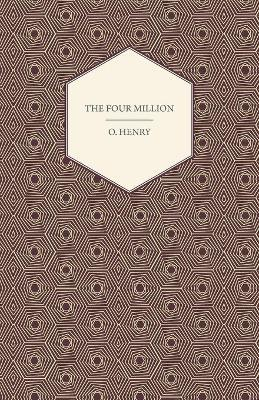 The Four Million - The Complete Works Of O. Henry - Vol. I Cover Image