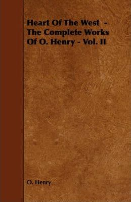 Heart Of The West - The Complete Works Of O. Henry - Vol. II Cover Image