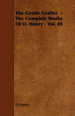 The Gentle Grafter - The Complete Works Of O. Henry - Vol. III Cover Image