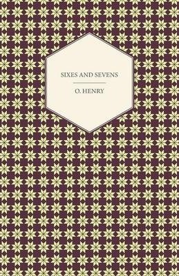 Sixes And Sevens - The Complete Works Of O. Henry - Vol. VII Cover Image