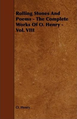 Rolling Stones And Poems - The Complete Works Of O. Henry - Vol. VIII