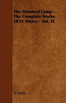 The Trimmed Lamp - The Complete Works Of O. Henry - Vol. XI Cover Image
