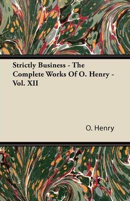 Strictly Business - The Complete Works Of O. Henry - Vol. XII Cover Image