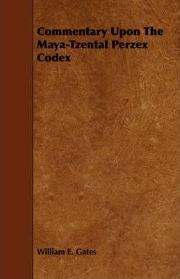 Commentary Upon The Maya-Tzental Perzex Codex