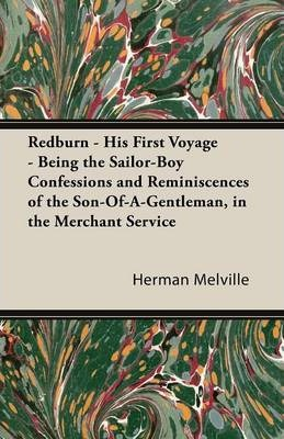 Redburn - His First Voyage - Being The Sailor-Boy Confessions And Reminiscences Of The Son-Of-A-Gentleman, In The Merchant Service Cover Image