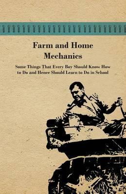 Farm And Home Mechanics: Some Things That Every Boy Should Know How To Do And Hence Should Learn To Do In School.