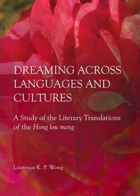 Dreaming across Languages and Cultures  A Study of the Literary Translations of the Hong lou meng