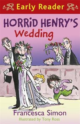Horrid henry early reader horrid henrys wedding francesca simon horrid henry early reader horrid henrys wedding expocarfo