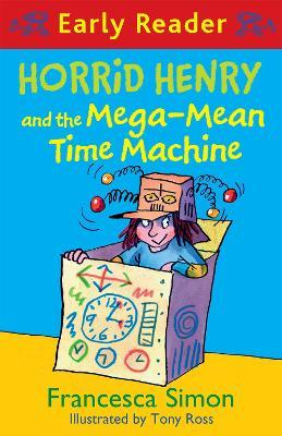 Horrid Henry Early Reader: Horrid Henry and the Mega-Mean Time Machine : Book 34