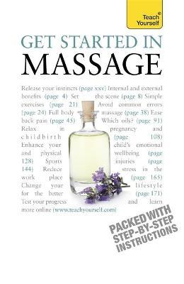 Get Started In Massage : Easy techniques to boost relaxation, treat aches and pains and promote closeness – Denise Whichello Brown
