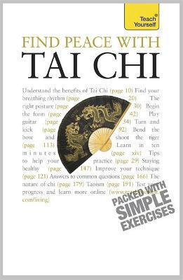 Find Peace With Tai Chi : A beginner's guide to the ideas and essential principles of Tai Chi
