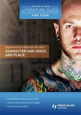Phillip Allan Literature Guide For GCSE Level: AQA Anthology Moon on the Tides - Character and Voice and Place
