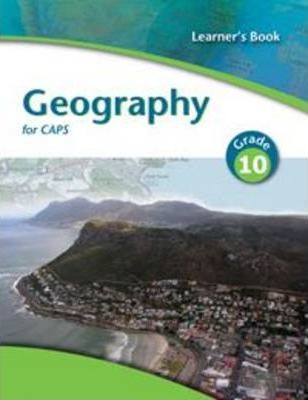 Geography for CAPS: Gr 10: Learner's book